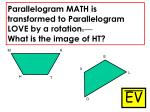 parallelogram math is transformed to parallelogram love by a rotation what is the image of ht