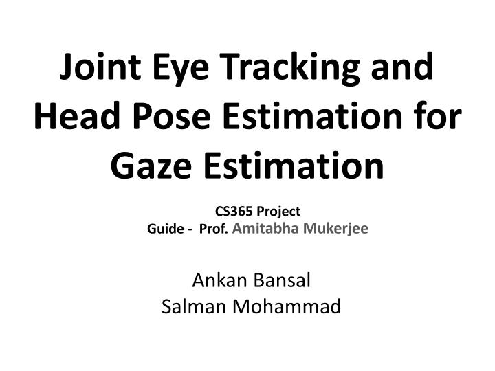 joint eye tracking and head pose estimation for gaze estimation n.