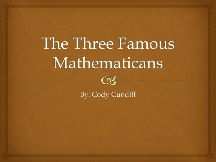 the three famous mathematicans n.
