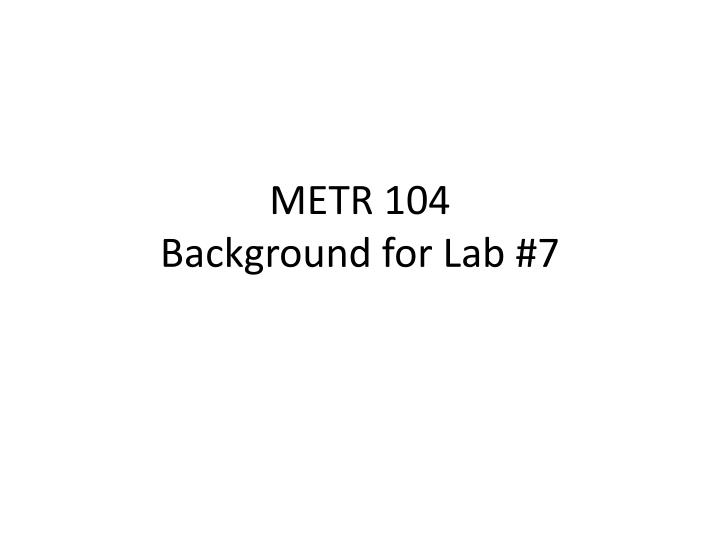 metr 104 background for lab 7 n.