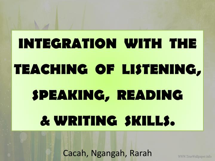 integration with the teaching of listening speaking reading writing skills n.