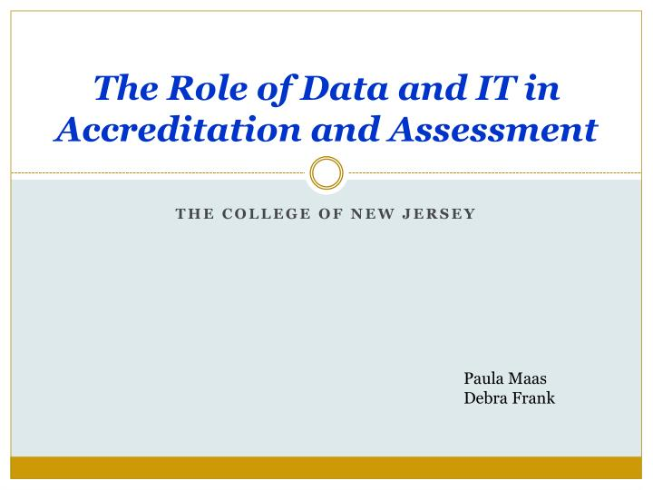 the role of data and it in accreditation and assessment n.