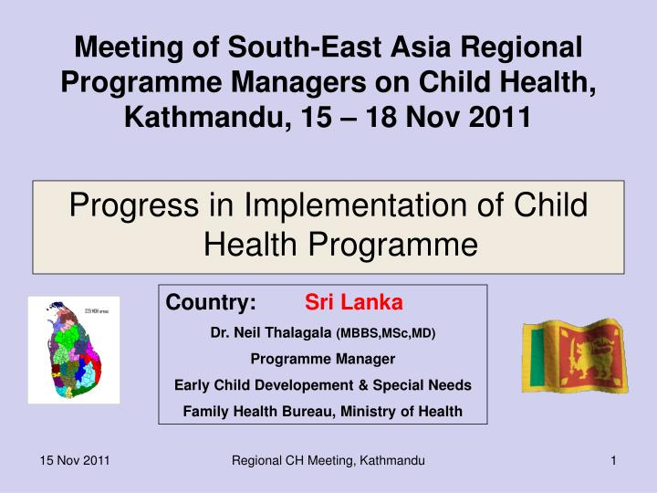 meeting of south east asia regional programme managers on child health kathmandu 15 18 nov 2011 n.