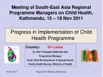 meeting of south east asia regional programme managers on child health kathmandu 15 18 nov 2011