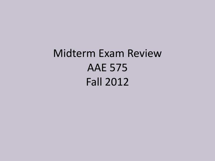 midterm exam review aae 575 fall 2012 n.