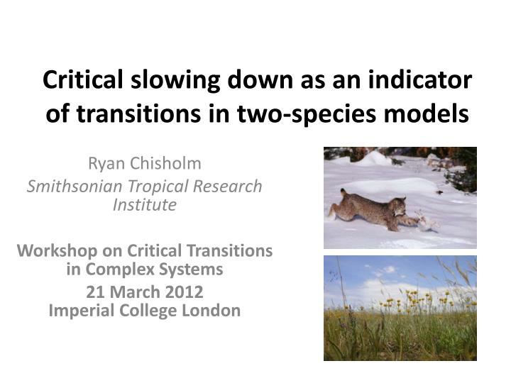 critical slowing down as an indicator of transitions in two species models n.
