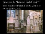 known as the father of english poetry first poet to be buried in poet s corner of westminster abbey