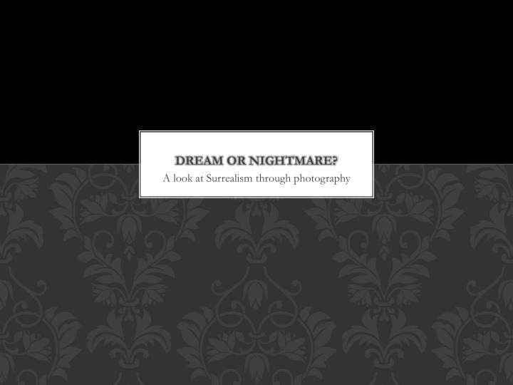 dream or nightmare n.