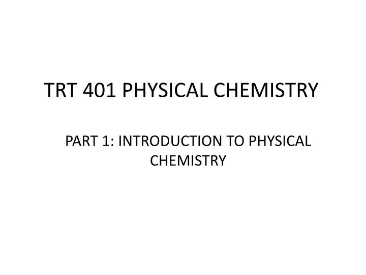 trt 401 physical chemistry n.