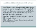 anti social presentation in skill groups