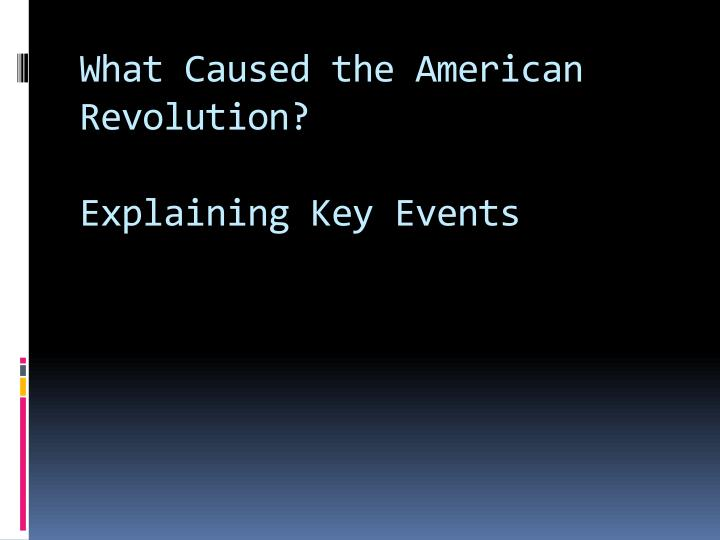 what caused the american revolution explaining key events n.