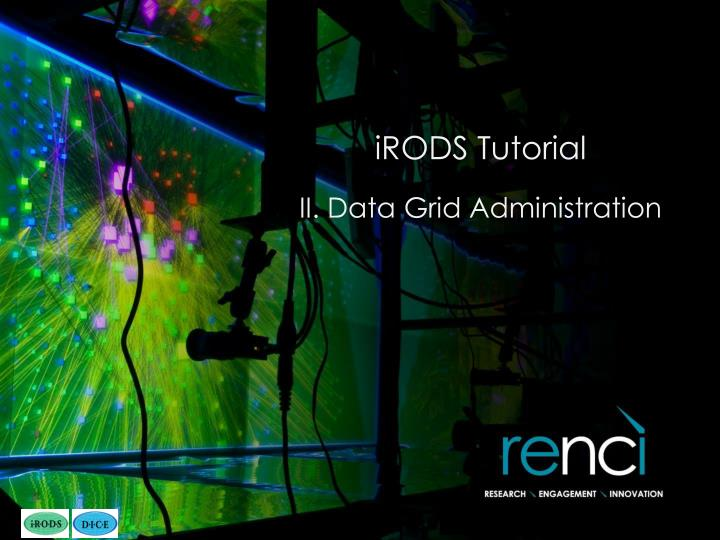 irods tutorial ii data grid administration n.
