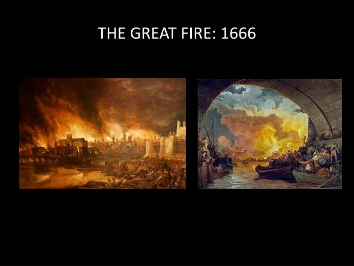 THE GREAT FIRE: 1666