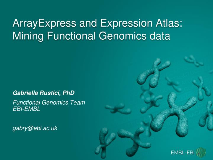 arrayexpress and expression atlas mining functional genomics data n.