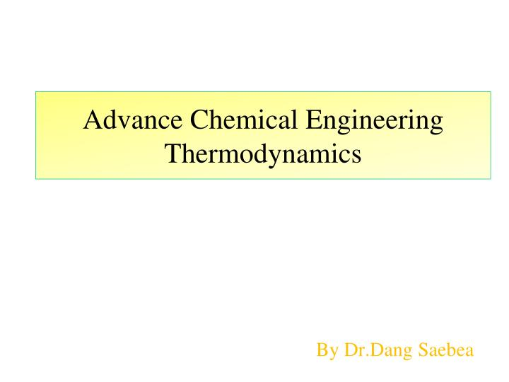 advance chemical engineering thermodynamics n.