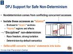 dpj support for safe non determinism