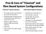 pros cons of classical and fibre based s ystem configurations