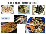 food food glorious food