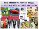 italy a leader in fashion design gastronomy wine art music and history