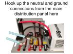 hook up the neutral and ground connections from the main distribution panel here
