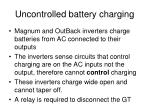 uncontrolled battery charging