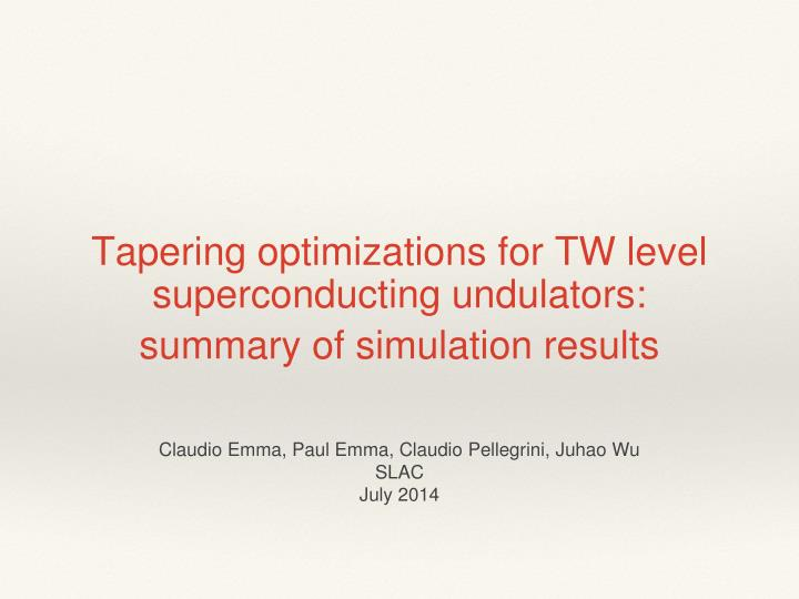 tapering optimizations for tw level superconducting undulators summary of simulation results n.