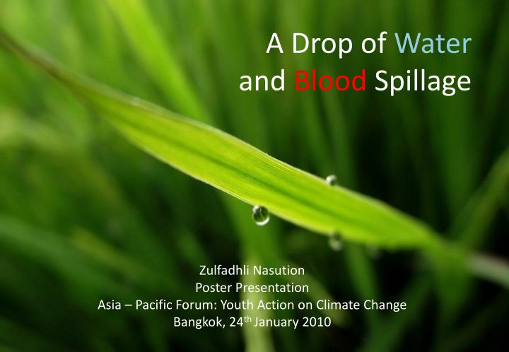 a drop of water and blood spillage n.
