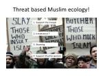 threat based muslim ecology