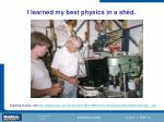 i learned my best physics in a shed