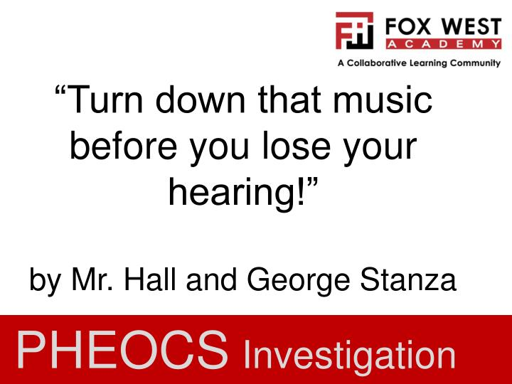 turn down that music before you lose your hearing by mr hall and george stanza n.