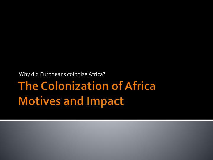 the impact of european colonization in africa during the late 1800s Imperialism, colonialism  by the late 1800s, however  european power africa saw the most dramatic colonisation it.