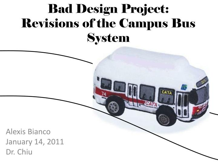bad design project revisions of the campus b us s ystem n.