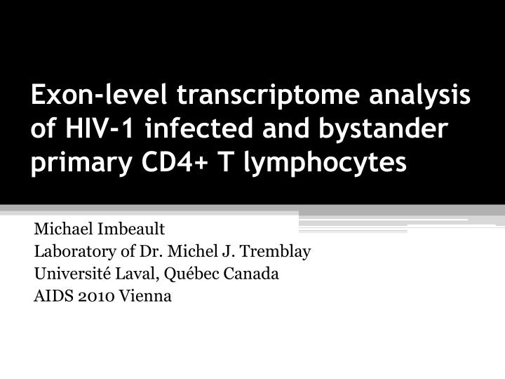exon level transcriptome analysis of hiv 1 infected and bystander primary cd4 t lymphocytes n.