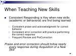 when teaching new skills