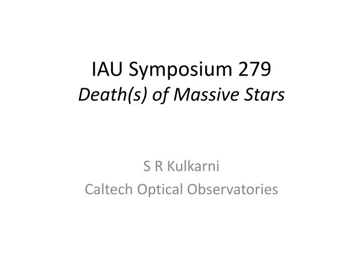 iau symposium 279 death s of massive stars n.