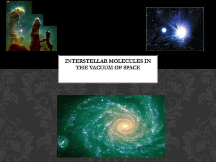 interstellar molecules in the vacuum of space n.