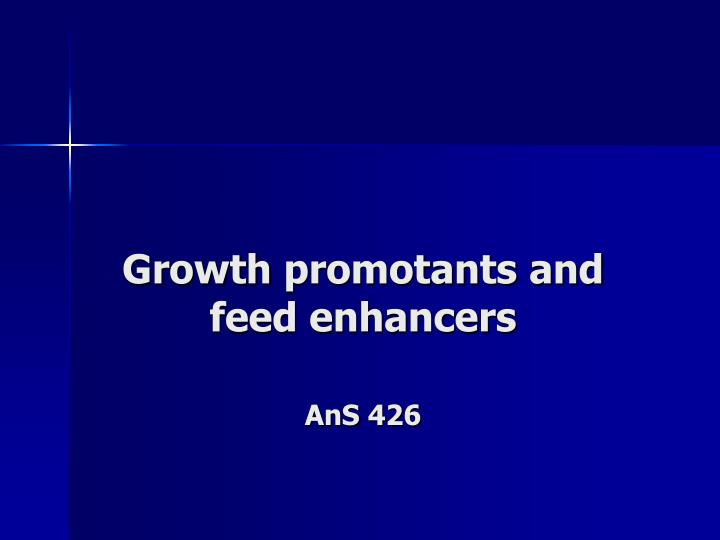 growth promotants and feed enhancers ans 426 n.