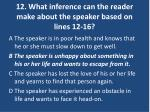 12 what inference can the reader make about the speaker based on lines 12 16