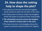 24 how does the setting help to shape the plot