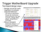 trigger motherboard upgrade test board design steps