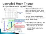 upgraded muon trigger acceptable rate and high efficiency