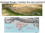 himalaya range isolates the sub continent