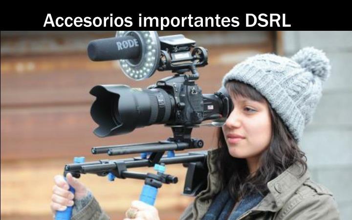 Accesorios importantes DSRL