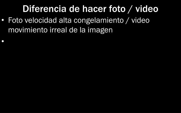 Diferencia de hacer foto / video