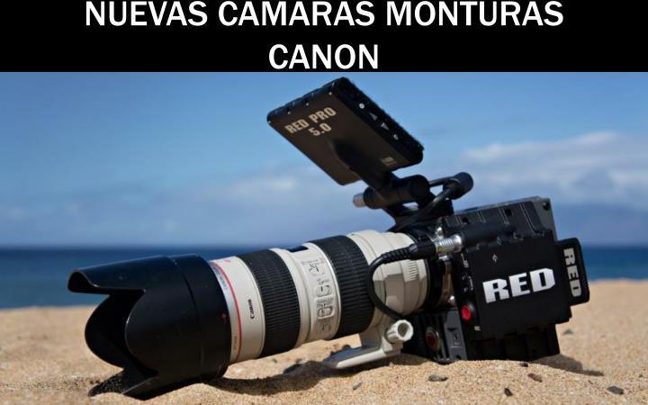 NUEVAS CAMARAS MONTURAS CANON