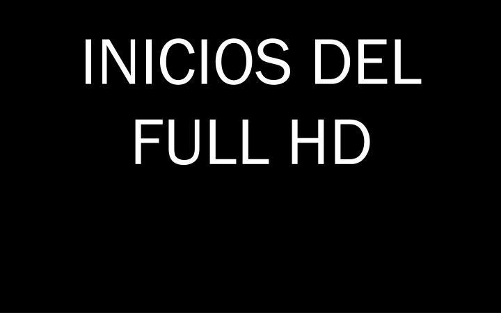 INICIOS DEL FULL HD