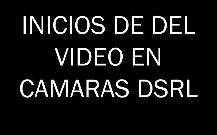 INICIOS DE DEL VIDEO EN CAMARAS DSRL