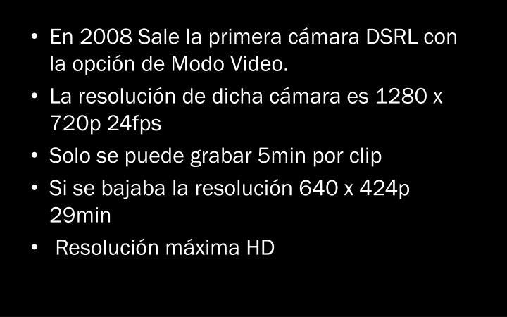 En 2008 Sale la primera cámara DSRL con la opción de Modo Video.