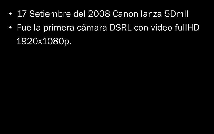 17 Setiembre del 2008 Canon lanza 5DmII