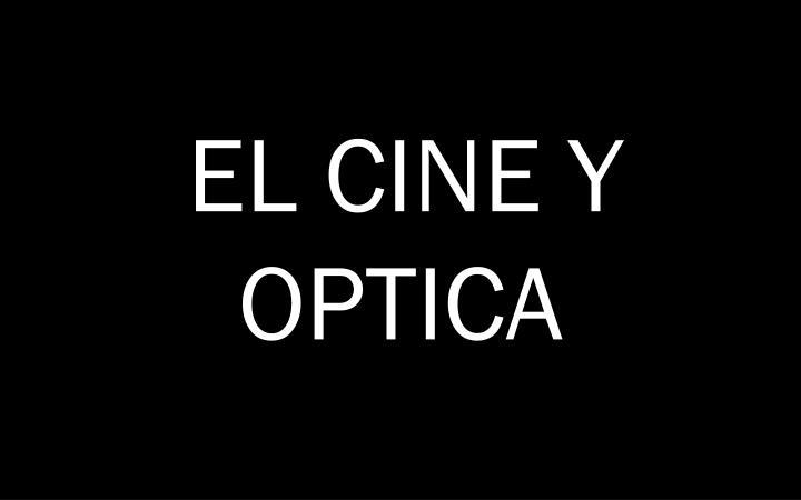 EL CINE Y OPTICA